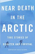 Near Death in the Arctic: True Stories of Disaster and Survival (Vintage Departures)