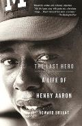 Last Hero A Life of Henry Aaron
