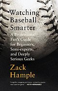 Watching Baseball Smarter: A Professional Fan's Guide for Beginners, Semi-Experts, and Deeply Serious Geeks (Vintage) Cover