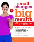 Small Changes Big Results A 12 Week Action Plan to a Better Life