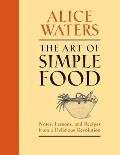 The Art of Simple Food: Notes, Lessons, and Recipes from a Delicious Revolution Cover