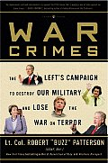 War Crimes The Lefts Campaign to Destroy the Military & Lose the War on Terror
