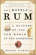& a Bottle of Rum A History of the New World in Ten Cocktails