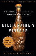 Billionaires Vinegar The Mystery of the Worlds Most Expensive Bottle of Wine