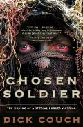 Chosen Soldier The Making of a Special Forces Warrior