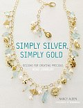 Simply Silver, Simply Gold: Designs for Creating Precious Bead Jewelry Cover