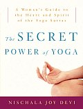 Secret Power of Yoga A Womans Guide to the Heart & Spirit of the Yoga Sutras