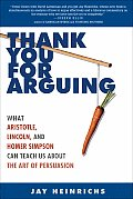 Thank You for Arguing What Aristotle Lincoln & Homer Simpson Can Teach Us about the Art of Persuasion