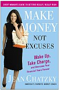 Make Money Not Excuses Wake Up Take Charge & Overcome Your Financial Fears Forever