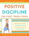 Positive Discipline The First Three Years From Infant to Toddler Laying the Foundation for Raising a Capable Confident Child