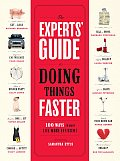 Experts Guide to Doing Things Faster 100 Ways to Make Life More Efficient