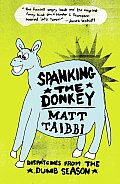 Spanking the Donkey Dispatches from the Dumb Season