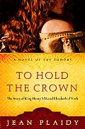 To Hold the Crown The Story of King Henry VII & Elizabeth of York
