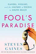 Fools Paradise Players Poseurs & the Culture of Excess in South Beach