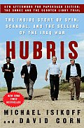 Hubris The Inside Story of Spin Scandal & the Selling of the Iraq War