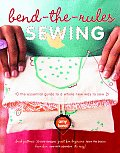 Bend-The-Rules Sewing: The Essential Guide to a Whole New Way to Sew Cover