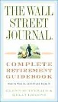 Wall Street Journal Complete Retirement Guidebook How to Plan It Live It & Enjoy It