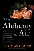 Alchemy of Air A Jewish Genius a Doomed Tycoon & the Scientific Discovery That Fed the World But Fueled the Rise of Hitler