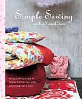 Simple Sewing with a French Twist An Illustrated Guide to Sewing Clothes & Home Accessories with Style