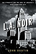 L A Noir The Struggle for the Soul of Americas Most Seductive City