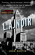 LA Noir The Struggle for the Soul of Americas Most Seductive City