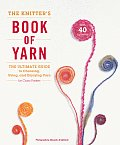 Knitters Book of Yarn The Ultimate Guide to Choosing Using & Enjoying Yarn