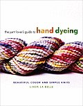 Yarn Lovers Guide to Hand Dyeing Beautiful Color & Simple Knits