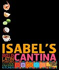 Isabel's Cantina: Bold Latin Flavors from the New California Kitchen