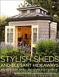 Stylish Sheds & Elegant Hideaways Big Ideas for Small Backyard Destinations