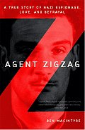 Agent Zigzag A True Story of Nazi Espionage Love & Betrayal