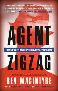 Agent Zigzag: A True Story Of Nazi Espionage, Love, & Betrayal by Ben Macintyre