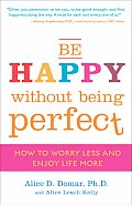 Be Happy Without Being Perfect: How to Worry Less and Enjoy Life More Cover