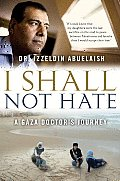 I Shall Not Hate A Gaza Doctors Journey