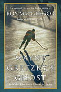 Wayne Gretzky's Ghost: And Other Tales from a Lifetime in Hockey Cover