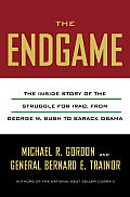 Endgame The Hidden History of Americas Struggle to Build Democracy in Iraq