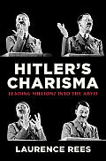 Hitlers Charisma Leading Millions into the Abyss