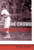 The Crowd Sounds Happy: A Story of Love, Madness, and Baseball Cover
