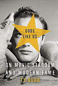 Gods Like Us: On Movie Stardom and Modern Fame Cover