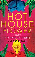 Hothouse Flower & the Nine Plants of Desire