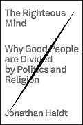 Righteous Mind Why Good People Are Divided by Politics & Religion