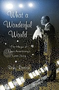 What a Wonderful World: The Magic of Louis Armstrong's Later Years Cover