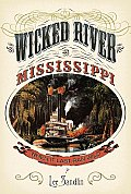 Wicked River The Mississippi When It Last Ran Wild