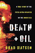 Death and Oil: A True Story of the Piper Alpha Disaster on the North Sea Cover