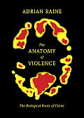 Anatomy of Violence The Biological Roots of Crime