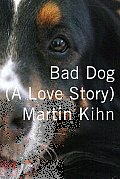 Bad Dog: A Love Story Cover