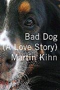 Bad Dog A Love Story