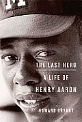 The Last Hero: A Life of Henry Aaron Cover