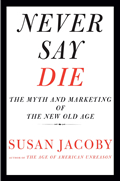 Never Say Die: The Myth and Marketing of the New Old Age Cover