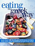 Eating the Greek Way: More Than 100 Fresh and Delicious Recipes from Some of the Healthiest People in the World Cover