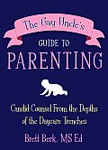 The Gay Uncle's Guide to Parenting: Candid Counsel from the Depths of the Daycare Trenches Cover